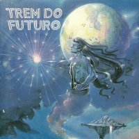 Matéria: Discografia Comentada - Trem Do Futuro
